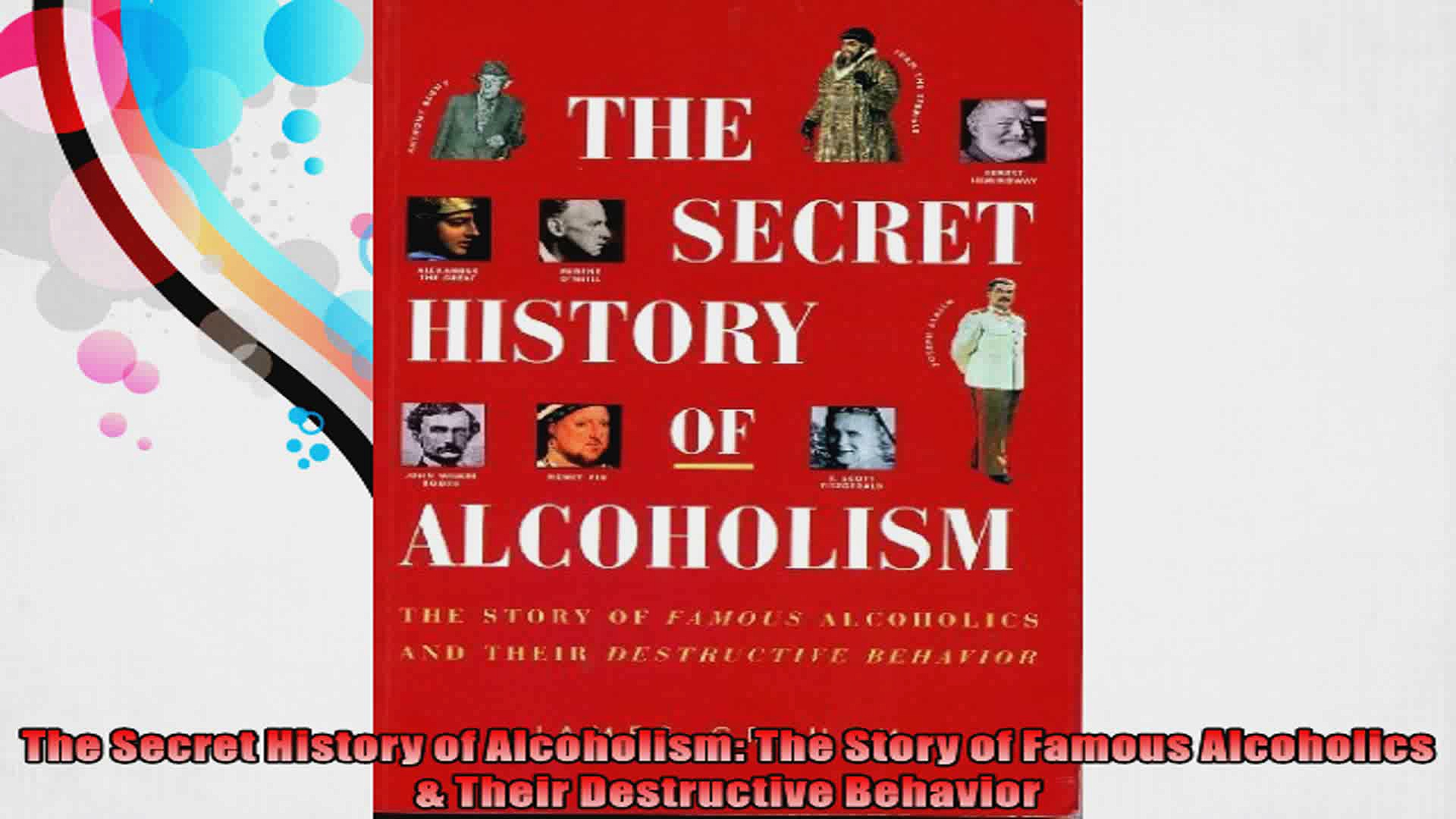 The Secret History of Alcoholism The Story of Famous Alcoholics  Their Destructive