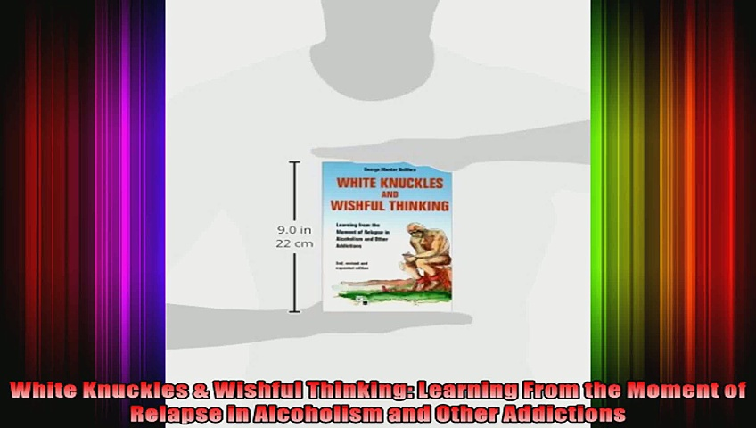 White Knuckles  Wishful Thinking Learning From the Moment of Relapse in Alcoholism and