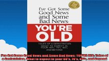 Ive Got Some Good News and Some Bad News YOURE OLD Tales of a Geriatrician What to