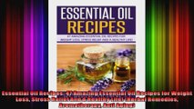 Essential Oil Recipes 47 Amazing Essential Oil Recipes for Weight Loss Stress Relief And