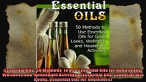 Essential Oils 50 Methods  to Use Essential Oils for Good Looks Wellness and  Household