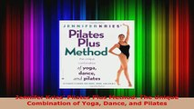 Download  Jennifer Kries Pilates Plus Method The Unique Combination of Yoga Dance and Pilates EBooks Online