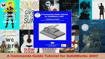 A Commands Guide Tutorial for SolidWorks 2007 Read Online