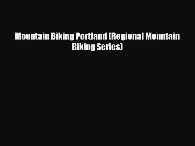Mountain Biking Portland (Regional Mountain Biking Series) [PDF] Full Ebook