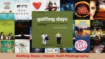 Read  Golfing Days Classic Golf Photography Ebook Free