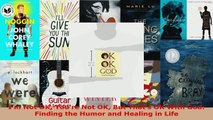 Read  Im Not OK Youre Not OK But Thats OK With God Finding the Humor and Healing in Life Ebook Free