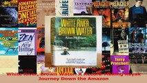 Read  White River Brown Water A RecordMaking Kayak Journey Down the Amazon Ebook Free