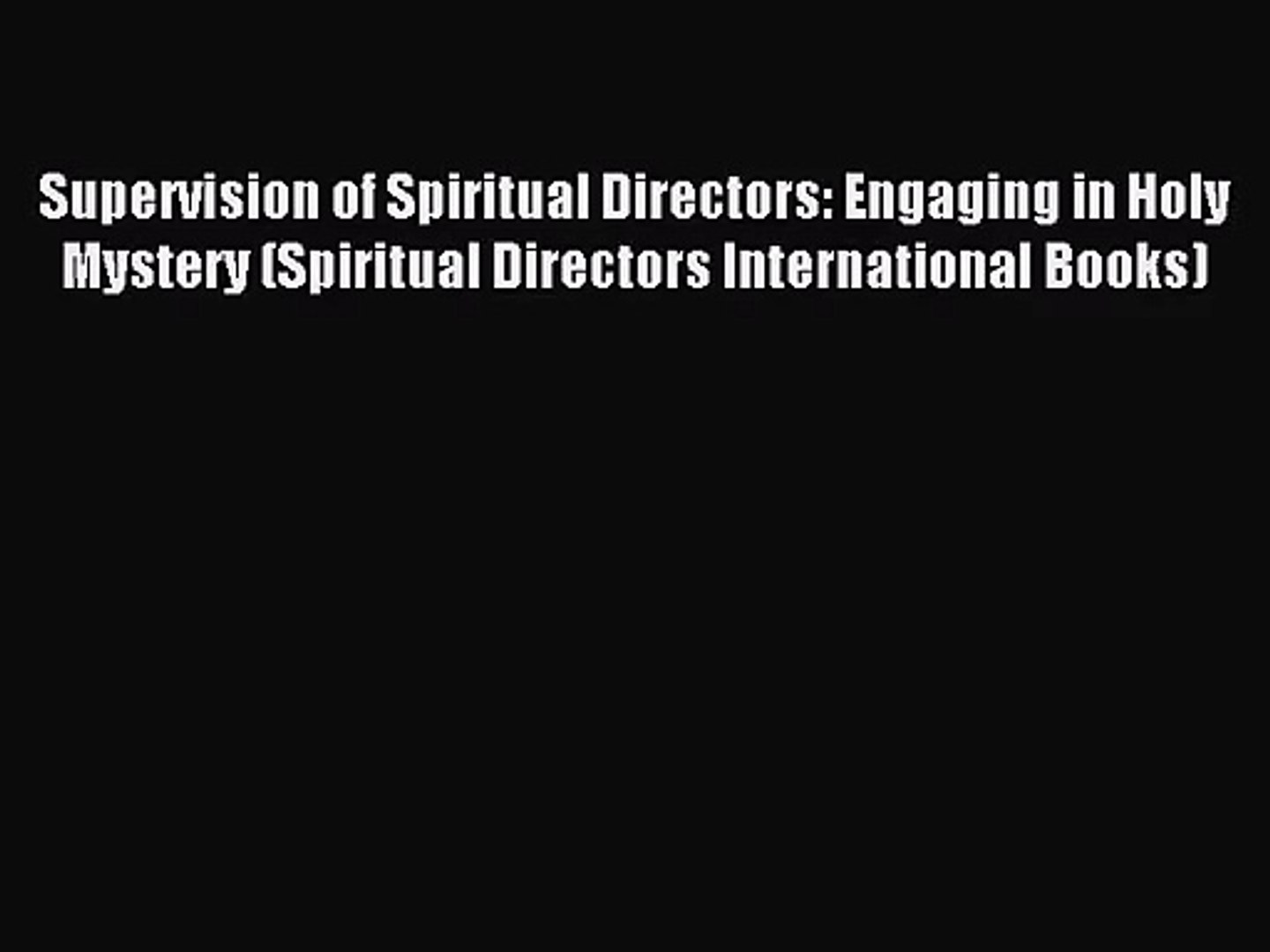 Supervision of Spiritual Directors: Engaging in Holy Mystery (Spiritual Directors International