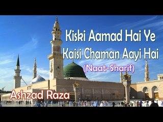 Kiski Aamad Hai Ye Kaisi Chaman Aayi Hai || New Naat Sharif || Ashzad Raza [HD]