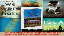 PDF Download  The Times Britains Scenic Railways Exploring the Country By Rail From Cornwall to the Read Online