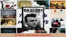 Read  Or Glory 21st Century Rockers Ebook Free
