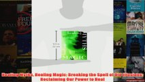 Healing Myths Healing Magic Breaking the Spell of Old Illusions Reclaiming Our Power to