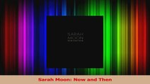 Read  Sarah Moon Now and Then Ebook Free