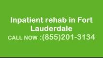 Inpatient rehab in Fort Lauderdale , (855) 201-3134