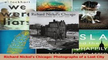 Richard Nickels Chicago Photographs of a Lost City Read Online