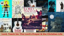 Read  Lord Teach Us The Lords Prayer  the Christian Life Ebook Free