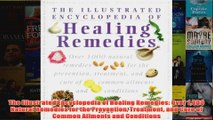 The Illustrated Encyclopedia of Healing Remedies Over 1000 Natural Remedies for the