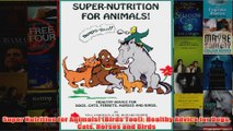 Super Nutrition for Animals Birds Too Healthy Advice for Dogs Cats Horses and Birds