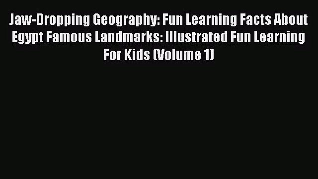 Jaw-Dropping Geography: Fun Learning Facts About Egypt Famous Landmarks: Illustrated Fun Learning