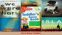The Playskool Toddlers Busy Play Book Over 500 Creative Games Activities Crafts and PDF