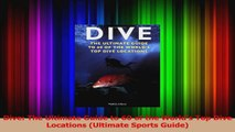 Read  Dive The Ultimate Guide to 60 of the Worlds Top Dive Locations Ultimate Sports Guide Ebook Free