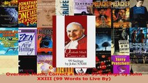 Read  Overlook Much Correct a Little 99 Sayings by John XXIII 99 Words to Live By EBooks Online