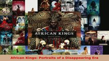Read  African Kings Portraits of a Disappearing Era Ebook Free
