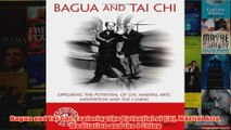 Bagua and Tai Chi Exploring the Potential of Chi Martial Arts Meditation and the I Ching