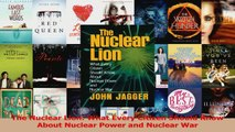 Read  The Nuclear Lion What Every Citizen Should Know About Nuclear Power and Nuclear War Ebook Free