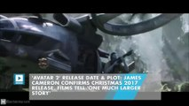 'Avatar 2' Release Date & Plot: James Cameron Confirms Christmas 2017 Release, Films Tell 'One Much Larger Story'
