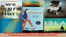 PDF Download  Common Sense Pregnancy Navigating a Healthy Pregnancy and Birth for Mother and Baby PDF Online