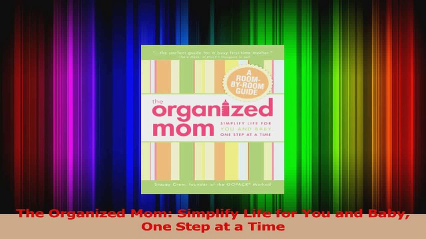 The Organized Mom Simplify Life for You and Baby One Step at a Time Read Online
