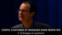 Corps, costumes et masques dans Œdipe Roi : 2. Échanges et questions, Jean-Pierre LANGEVIN