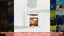 The Neurobiology of Addiction Philosophical Transactions of the Royal Society of London