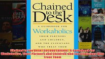Chained to the Desk Second Edition A Guidebook for Workaholics Their Partners and