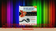 PDF Download  The Physiological Origins of Heart Sounds and Murmurs The Unique Interactive Guide to Download Online