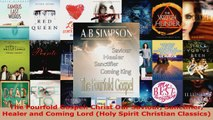 PDF Download  The Fourfold Gospel Christ Our Saviour Sanctifier Healer and Coming Lord Holy Spirit PDF Online