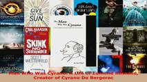 PDF Download  Man Who Was Cyrano A Life of Edmond Rostand Creator of Cyrano De Bergerac Read Full Ebook