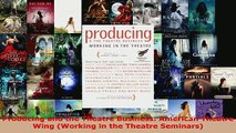 Read  Producing and the Theatre Business American Theatre Wing Working in the Theatre Ebook Free