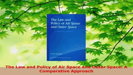 Read  The Law and Policy of Air Space and Outer Space A Comparative Approach EBooks Online