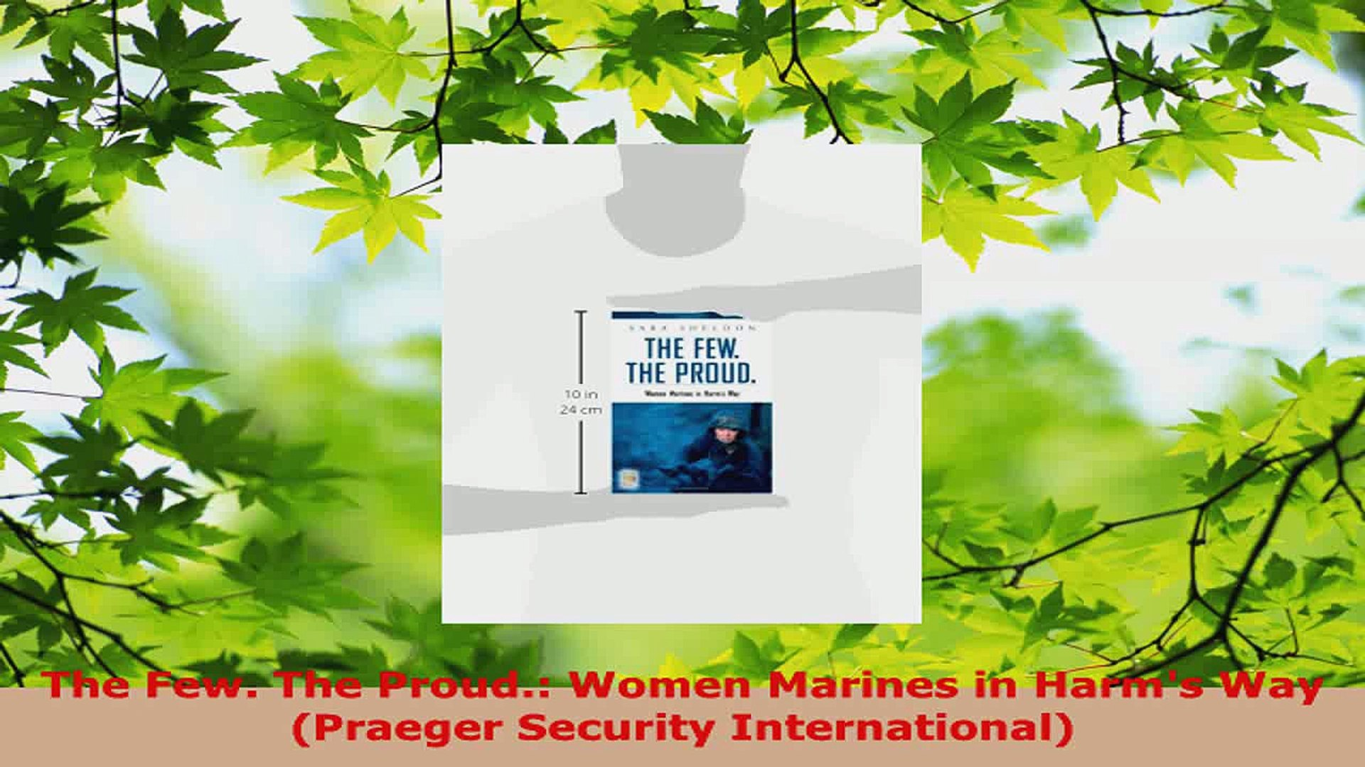Read The Few The Proud Women Marines In Harms Way Praeger Security