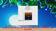 Read  Settlement of Patent Litigation and Disputes Improving Decisions and Agreements to Settle EBooks Online