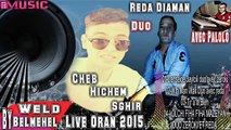 02- Cheb Hichem Sghir 2015 Duo Reda Diamon _ Wlh Man Wali _(Live Oran) _By_ @bdenour Belmehel
