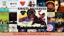 PDF Download  Knotts Preserved From Boysenberry to Theme Park the History of Knotts Berry Farm PDF Online