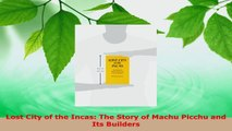 Download  Lost City of the Incas The Story of Machu Picchu and Its Builders PDF Online