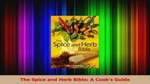 PDF Download  The Spice and Herb Bible A Cooks Guide Read Online