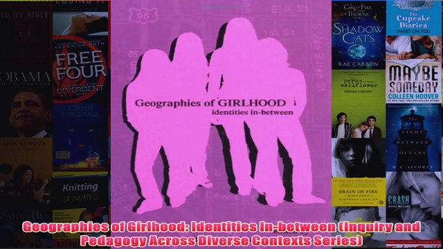 Geographies of Girlhood Identities Inbetween Inquiry and Pedagogy Across Diverse
