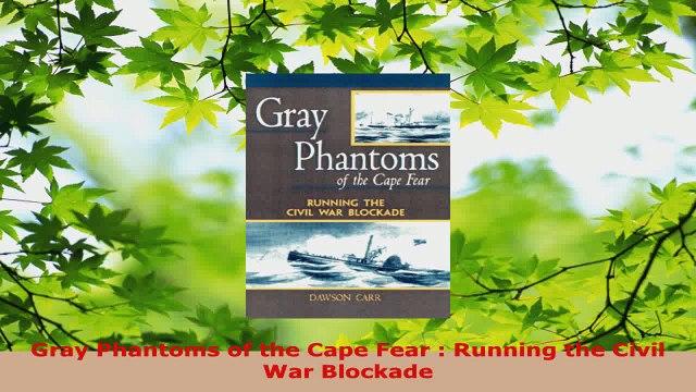 Download  Gray Phantoms of the Cape Fear  Running the Civil War Blockade PDF Online