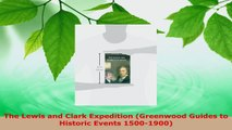 Read  The Lewis and Clark Expedition Greenwood Guides to Historic Events 15001900 Ebook Free