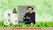 Read  John Wilkes Booth DayByDay EBooks Online